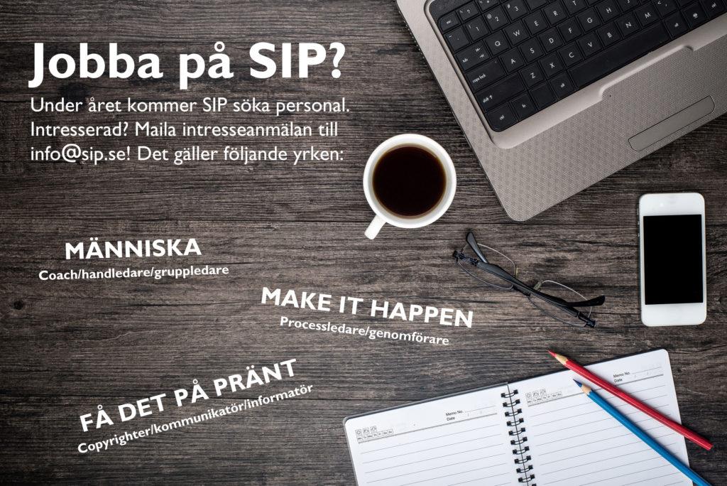 SIP kommer framöver söka personal inom följande områden: Make it happen, Få det på pränt och Människa. Intresserad? Maila info@sip.se.