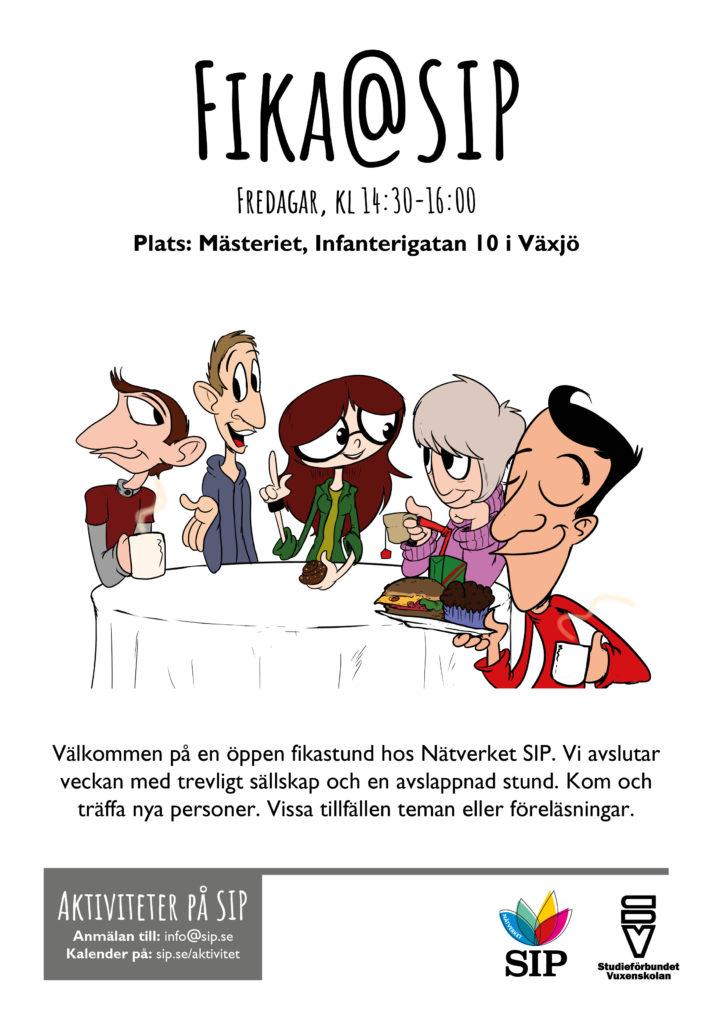 Fredagar, kl 14:30-16:00 Plats: Mästeriet, Infanterigatan 10 i Växjö. Välkommen på en öppen fikastund hos Nätverket SIP. Vi avslutar veckan med trevligt sällskap och en avslappnad stund. Kom och träffa nya personer. Vissa tillfällen teman eller föreläsningar. Anmälan till: info@sip.se Kalender på: sip.se/aktivitet